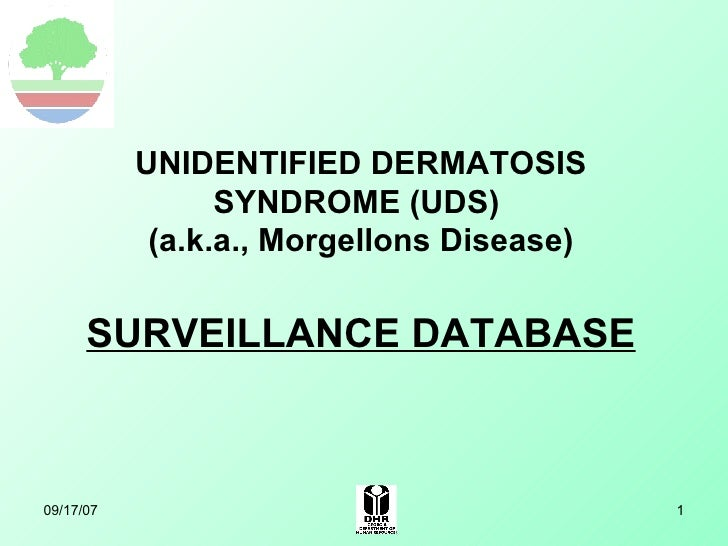 UNIDENTIFIED DERMATOSIS SYNDROME (UDS)  (a.k.a., Morgellons Disease) SURVEILLANCE DATABASE