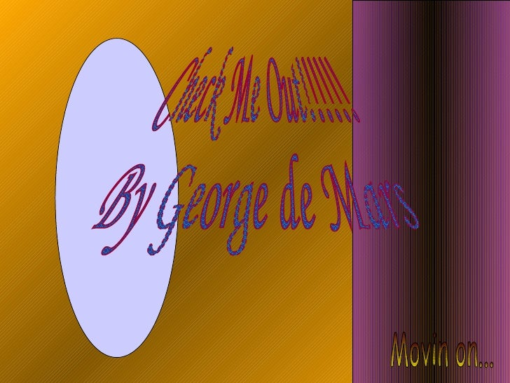 Check Me Out!!!!!!  By George de Mars Movin on...