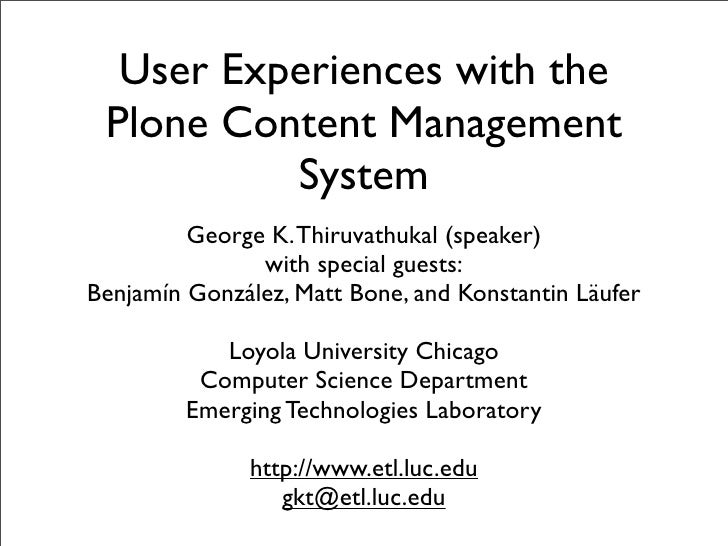 User Experiences with the  Plone Content Management           System          George K. Thiruvathukal (speaker)           ...