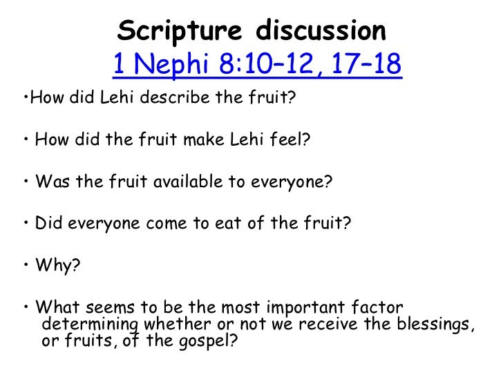 Scripture discussion 1 Nephi 8:10–12, 17–18<br />•How did Lehi describe the fruit? <br />• How did the fruit make Lehi fee...