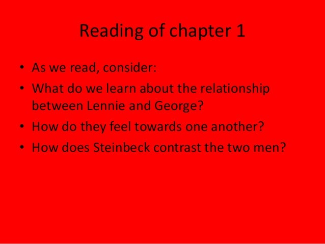 how does steinbeck present the relationship between george and lennie Sample essay: theme three body paragraphs steinbeck uses the relationship between george and lennie to express the theme of the thought of losing a friend can make a relationship even stronger steinbeck describes a conversation between george and lennie after their argument.