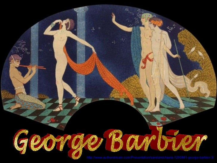 George Barbier http://www.authorstream.com/Presentation/sandamichaela-1290881-george-barbier-3/