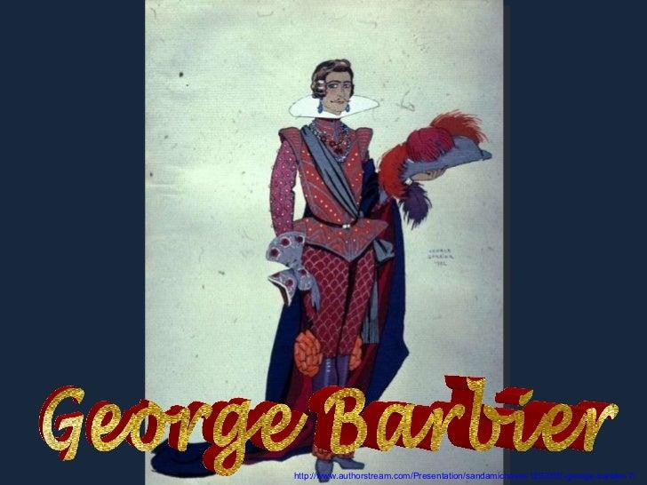 George Barbier http://www.authorstream.com/Presentation/sandamichaela-1292307-george-barbier-7/