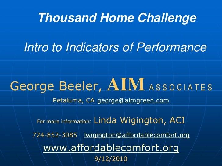 Thousand Home ChallengeIntro to Indicators of Performance<br />George Beeler, AIMA S S O C I A T E S<br />Petaluma, CAge...