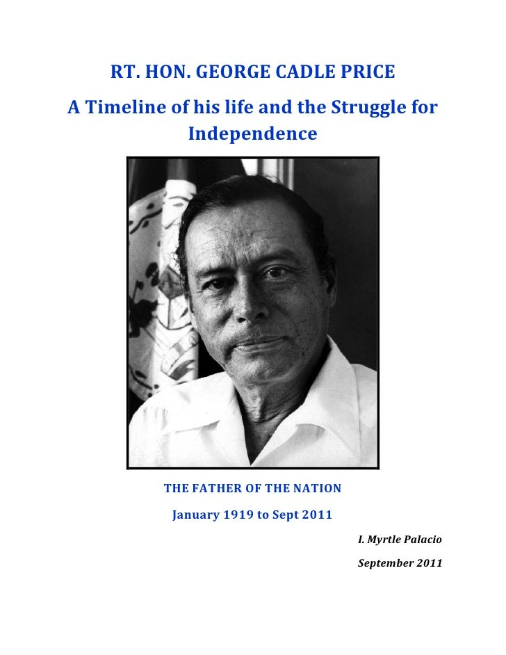 RT. HON. GEORGE CADLE PRICEA Timeline of his life and the Struggle for             Independence           THE FATHER OF TH...