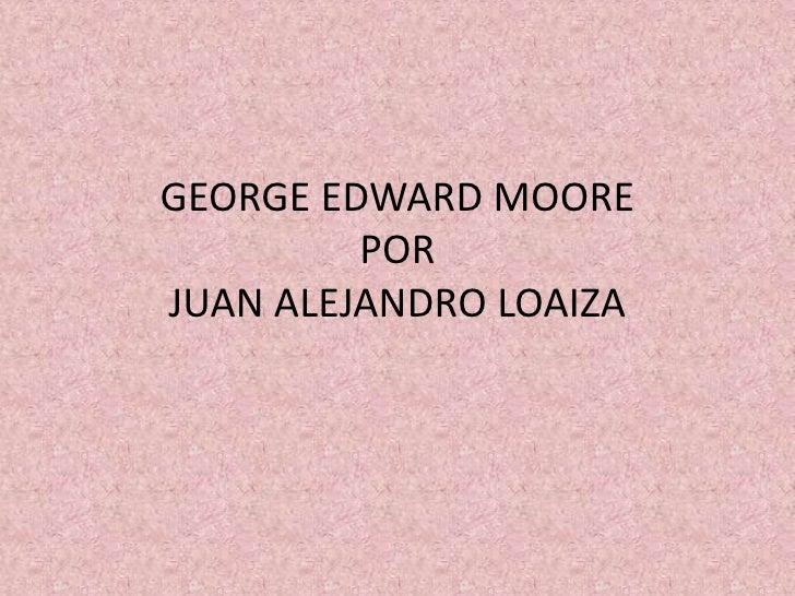 GEORGE EDWARD MOOREPOR JUAN ALEJANDRO LOAIZA<br />