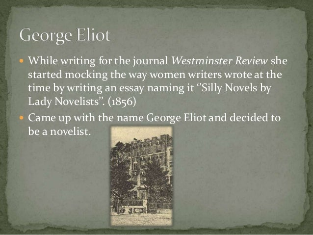 """george eliot essay silly novels lady novelists In a lively and polemical response to george eliot's famous westminster review essay of 1856 """"silly novels by lady novelists"""" silly lady novelists."""