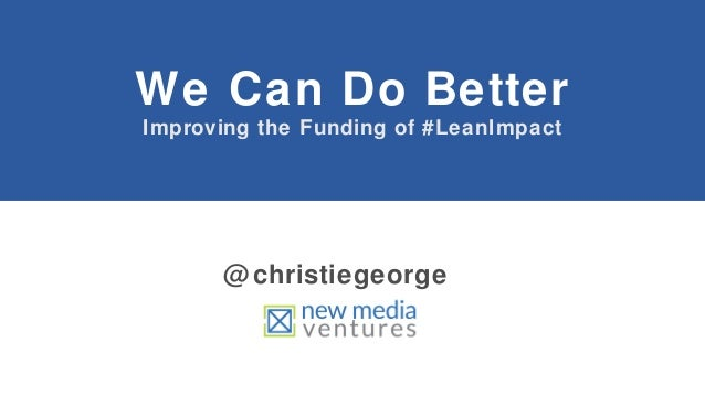 We Can Do Better Improving the Funding of #LeanImpact  @ christiegeorge