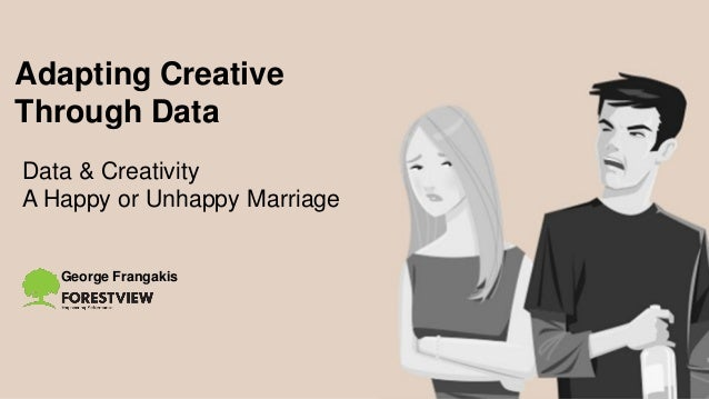 George Frangakis Adapting Creative Through Data Data & Creativity A Happy or Unhappy Marriage