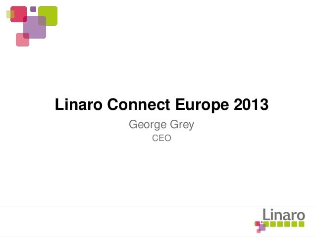Linaro Connect Europe 2013 George Grey CEO