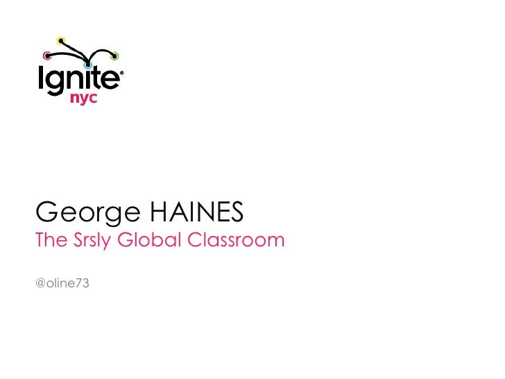George HAINES<br />The Srsly Global Classroom<br />@oline73<br />