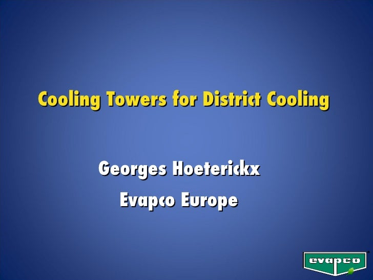 Cooling Towers for District Cooling  Georges Hoeterickx  Evapco Europe
