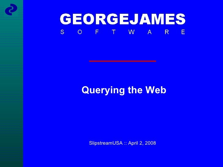Querying the Web SlipstreamUSA :: April 2, 2008
