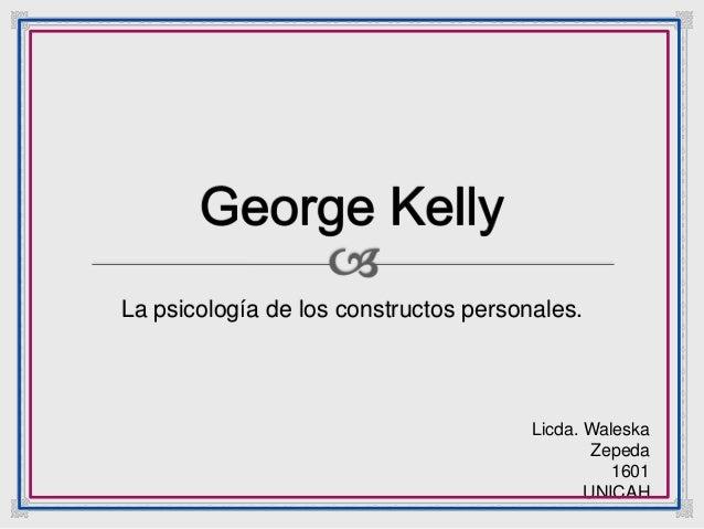 La psicología de los constructos personales. Licda. Waleska Zepeda 1601 UNICAH