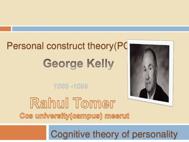 george kelly cognitive theory George kelly (born george alexander kelly april 28, 1905 - march 6, 1967) was an american psychologist, therapist, educator and personality theorist he is considered the father of cognitive clinical psychology and best known for his theory of personality, personal construct psychology.