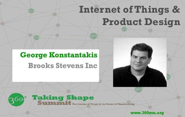 Internet of Things & Product Design George Konstantakis Brooks Stevens Inc www.360mn.org
