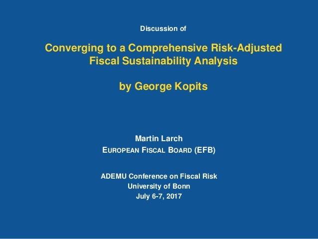 Discussion of Converging to a Comprehensive Risk-Adjusted Fiscal Sustainability Analysis by George Kopits Martin Larch EUR...