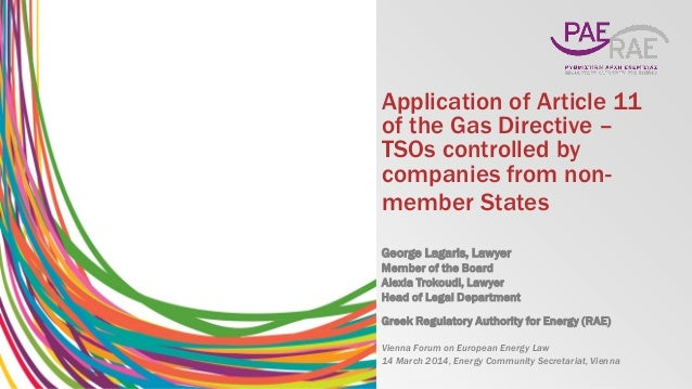Application of Article 11 of the Gas Directive – TSOs controlled by companies from non- member States George Lagaris, Lawy...