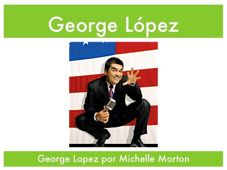 George LópezGeorge Lopez por Michelle Morton