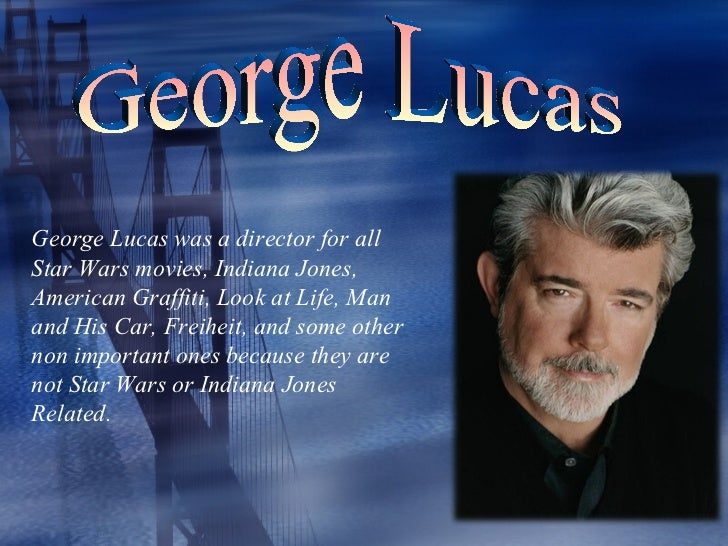 george lucas essay Free essay on george lucas' biography and filmography available totally free at echeatcom, the largest free essay community.