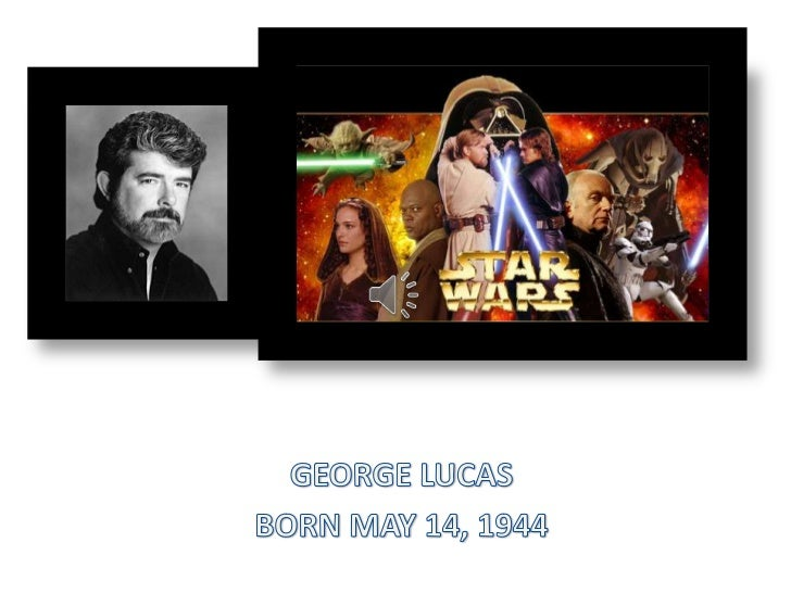 GEORGE LUCAS<br />BORN MAY 14, 1944<br />