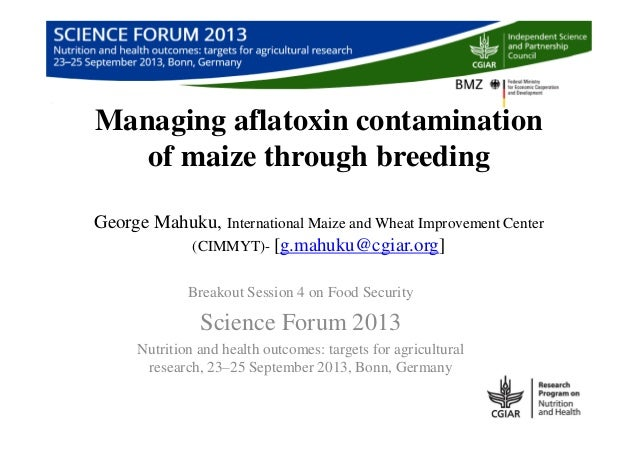 Managing aflatoxin contamination of maize through breeding George Mahuku, International Maize and Wheat Improvement Center...