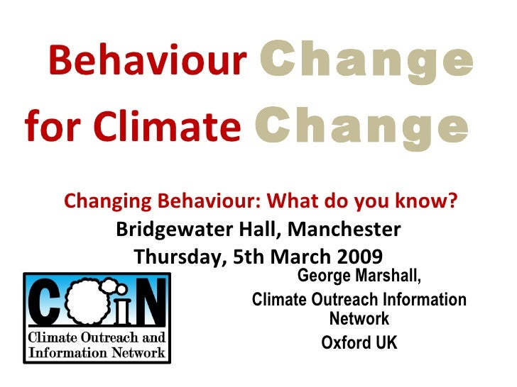 Behaviour  Change for Climate  Change     Changing Behaviour: What do you know?  Bridgewater Hall, Manchester Thursday, ...