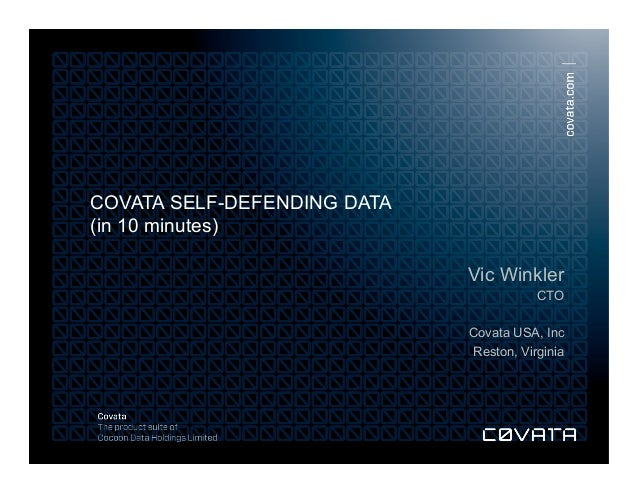 © Cocoon Data Holdings Limited 2013. All rights reserved. COVATA SELF-DEFENDING DATA (in 10 minutes) Vic Winkler CTO Covat...