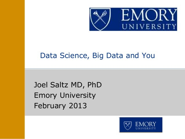 Joel Saltz MD, PhDEmory UniversityFebruary 2013Data Science, Big Data and You