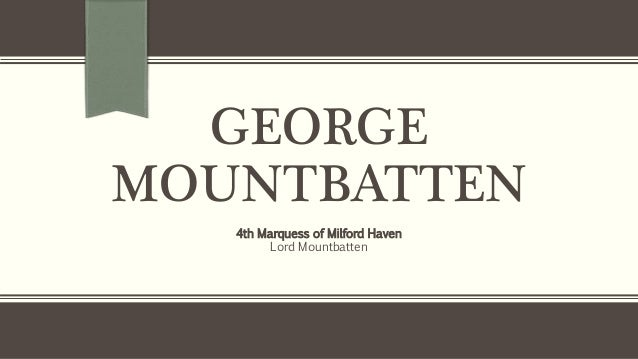 GEORGE MOUNTBATTEN 4th Marquess of Milford Haven Lord Mountbatten