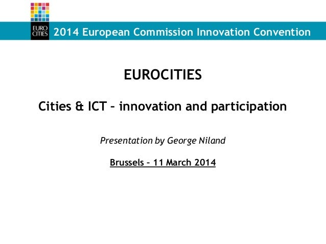 2014 European Commission Innovation Convention EUROCITIES Cities & ICT – innovation and participation Presentation by Geor...