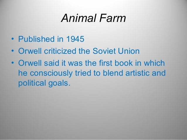 war experiences led george orwell to write animal farm Margaret atwood cried her eyes out when she first read animal farm at the influence on her writing as the centenary of george orwell's birth the war.