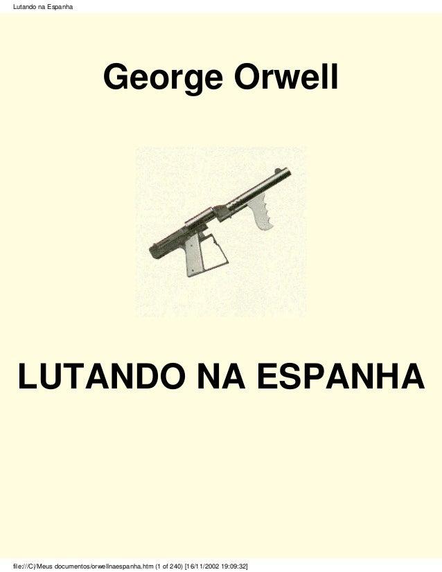 Lutando na Espanha                              George Orwell LUTANDO NA ESPANHAfile:///C|/Meus documentos/orwellnaespanha...