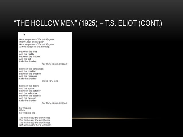 a literary analysis of the hollow men by t s eliot Impersonal poetics eliot, ts tradition and the individual talent in the sacred wood: essays on poetry and criticism (1922) the essay in which eliot writes, the progress of an artist is a continual self-sacrifice, a continual extinction of personality.