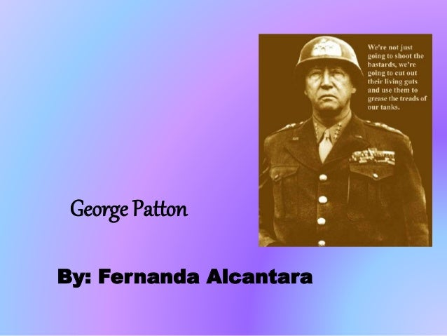 George Patton By: Fernanda Alcantara