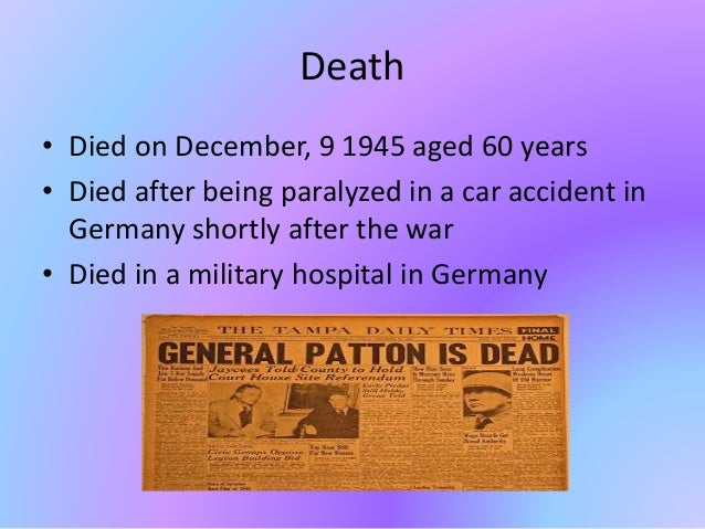 Death • Died on December, 9 1945 aged 60 years • Died after being paralyzed in a car accident in Germany shortly after the...