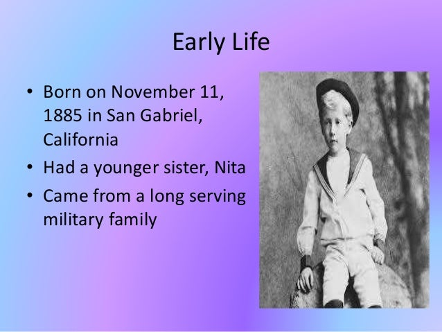 Early Life • Born on November 11, 1885 in San Gabriel, California • Had a younger sister, Nita • Came from a long serving ...