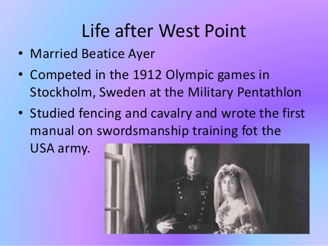 Life after West Point • Married Beatice Ayer • Competed in the 1912 Olympic games in Stockholm, Sweden at the Military Pen...