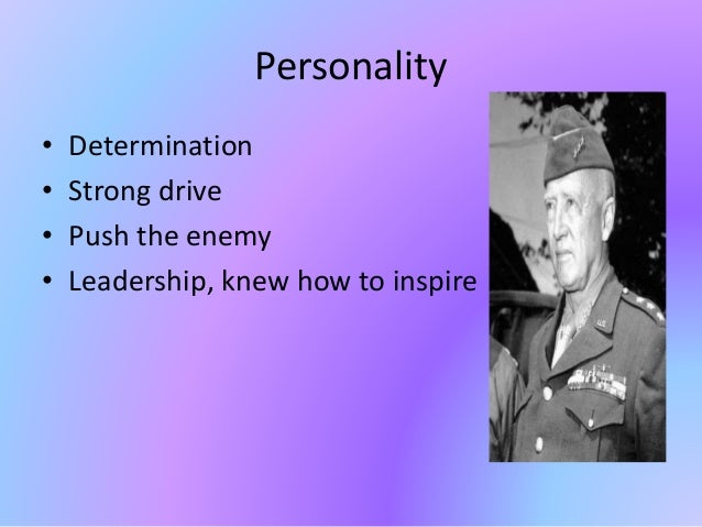 Personality • Determination • Strong drive • Push the enemy • Leadership, knew how to inspire