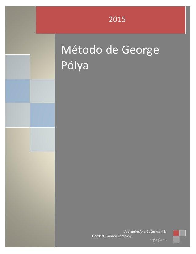 Método de George Pólya 2015 AlejandroAndrésQuintanilla Hewlett-Packard Company 30/09/2015