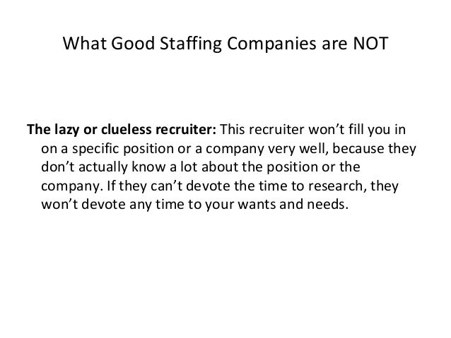 What good staffing/ third party employers ARE Cheerleaders: Ultimately a good recruiter will want you to succeed for reaso...