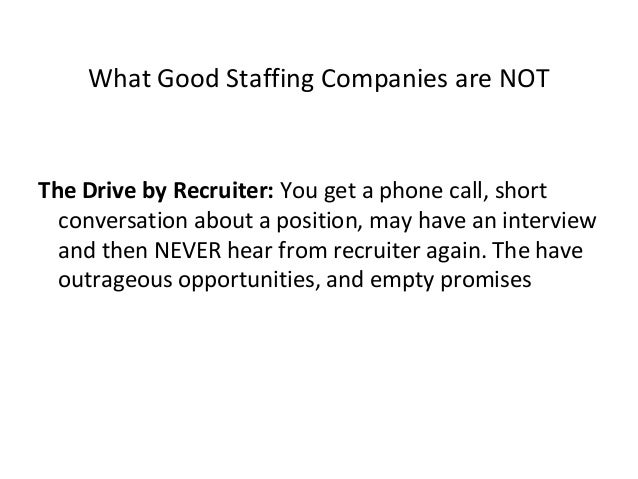 What Good Staffing Companies are NOT Bait and Switch: This recruiter or company will withhold key information about a posi...