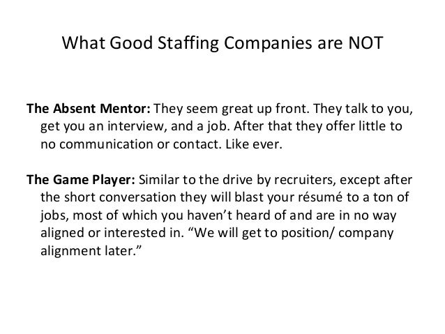 What good staffing/ third party employers ARE Career mentors: A good recruiter will listen to you; hear your goals, experi...