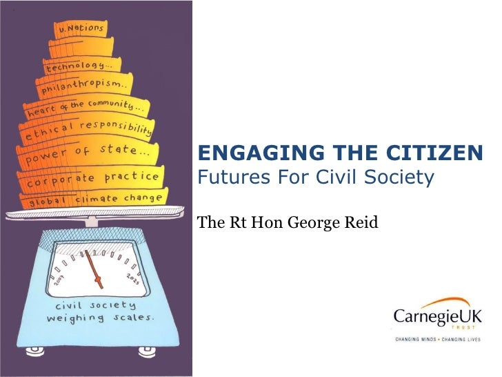 ENGAGING THE CITIZEN Futures For Civil Society The Rt Hon George Reid