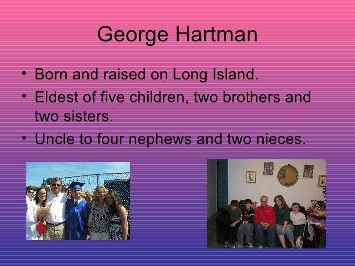 George Hartman <ul><li>Born and raised on Long Island. </li></ul><ul><li>Eldest of five children, two brothers and two sis...