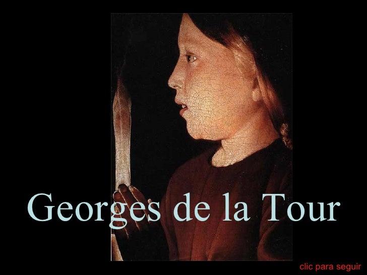 Georges de la Tour   ( 1593 – 1652 ) clic para seguir