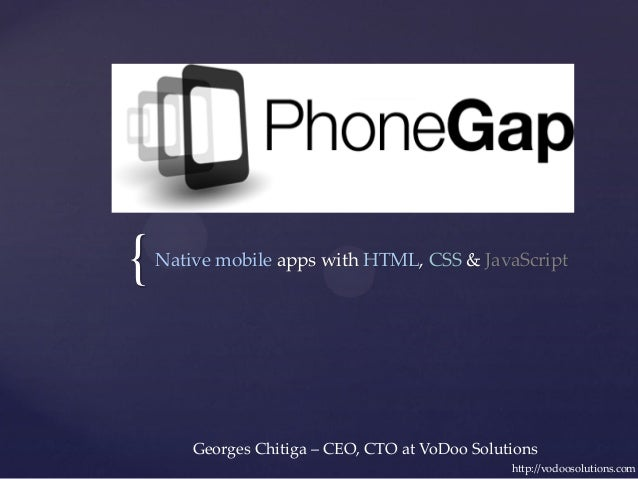{   Native mobile apps with HTML, CSS & JavaScript        Georges Chitiga – CEO, CTO at VoDoo Solutions                   ...