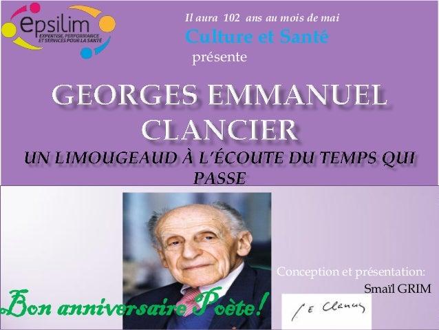 Conception et présentation: Smaïl GRIM Il aura 102 ans au mois de mai Culture et Santé présente Bon anniversaire Poète!