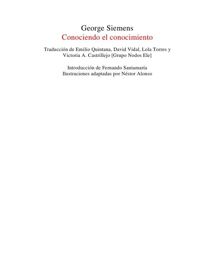 George Siemens       Conociendo el conocimientoTraducción de Emilio Quintana, David Vidal, Lola Torres y        Victoria A...