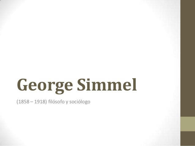 George Simmel(1858 – 1918) filósofo y sociólogo
